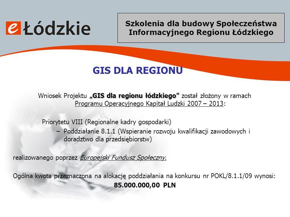 Szkolenia dla budowy Społeczeństwa Informacyjnego Regionu Łódzkiego GIS DLA REGIONU (cd.) Podstawowe informacje o Projekcie GIS dla regionu łódzkiego (na podstawie wniosku o dofinansowanie projektu): Okres realizacji projektu 01.09.2009 – 29.08.2011 Budżet projektu: 3 303 867, 30 zł Beneficjenci ostateczni 910 osób Ilość godzin szkoleniowych: 7 974 godzin