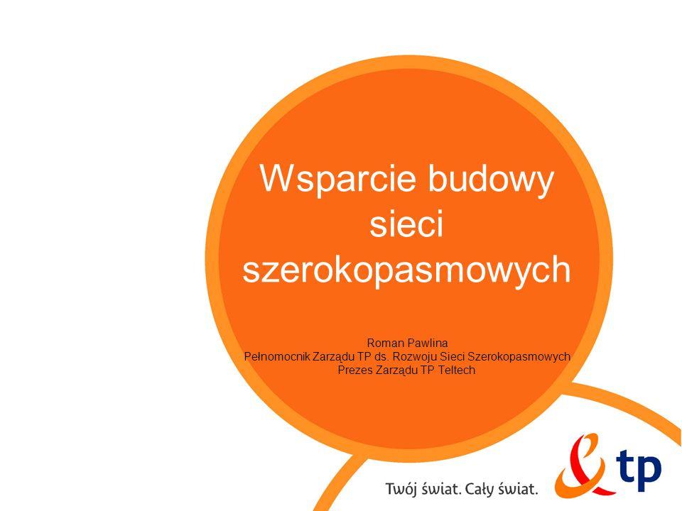 Wsparcie budowy sieci szerokopasmowych Roman Pawlina Pełnomocnik Zarządu TP ds. Rozwoju Sieci Szerokopasmowych Prezes Zarządu TP Teltech