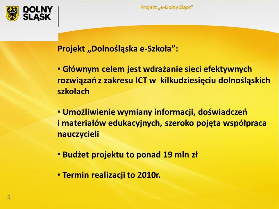 5 Projekt Dolnośląska e-Szkoła: Głównym celem jest wdrażanie sieci efektywnych rozwiązań z zakresu ICT w kilkudziesięciu dolnośląskich szkołach Umożliwienie wymiany informacji, doświadczeń i materiałów edukacyjnych, szeroko pojęta współpraca nauczycieli Budżet projektu to ponad 19 mln zł Termin realizacji to 2010r.