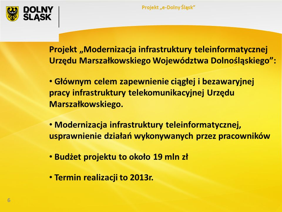 6 Projekt Modernizacja infrastruktury teleinformatycznej Urzędu Marszałkowskiego Województwa Dolnośląskiego: Głównym celem zapewnienie ciągłej i bezawaryjnej pracy infrastruktury telekomunikacyjnej Urzędu Marszałkowskiego.