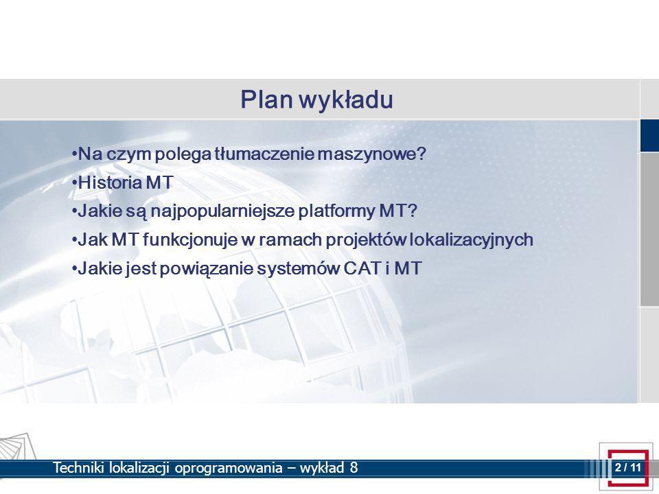 3 3 / 11 Techniki lokalizacji oprogramowania – wykład 8 Zasada pracy MT (tłumaczenie maszynowe/automatyczne) korzysta z własnego algorytmu, aby przetłumaczyć treść z jednego języka na drugi, bez ingerencji człowieka.