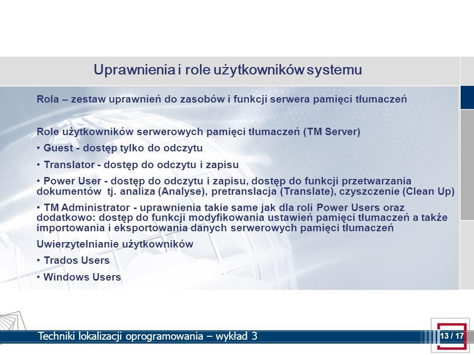 13 13 / 17 Techniki lokalizacji oprogramowania – wykład 3 Uprawnienia i role użytkowników systemu Rola – zestaw uprawnień do zasobów i funkcji serwera