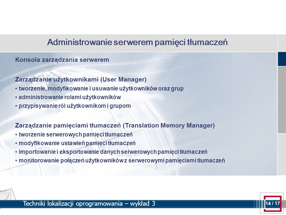 14 14 / 17 Techniki lokalizacji oprogramowania – wykład 3 Administrowanie serwerem pamięci tłumaczeń Konsola zarządzania serwerem Zarządzanie użytkown