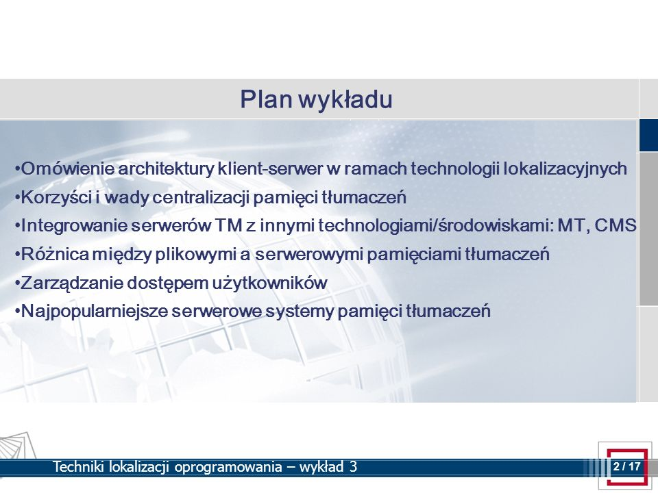 13 13 / 17 Techniki lokalizacji oprogramowania – wykład 3 Uprawnienia i role użytkowników systemu Rola – zestaw uprawnień do zasobów i funkcji serwera pamięci tłumaczeń Role użytkowników serwerowych pamięci tłumaczeń (TM Server) Guest - dostęp tylko do odczytu Translator - dostęp do odczytu i zapisu Power User - dostęp do odczytu i zapisu, dostęp do funkcji przetwarzania dokumentów tj.