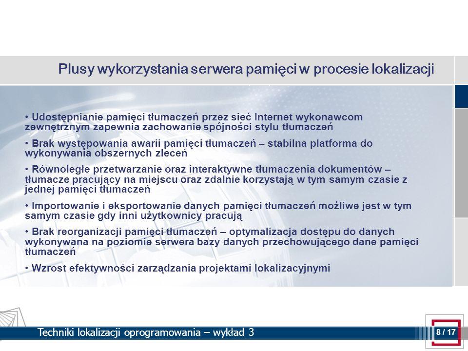 8 8 / 17 Techniki lokalizacji oprogramowania – wykład 3 Plusy wykorzystania serwera pamięci w procesie lokalizacji Udostępnianie pamięci tłumaczeń prz