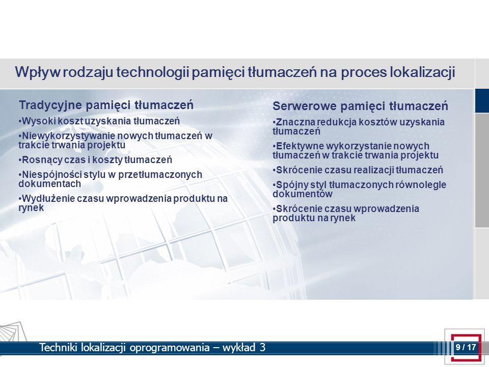 9 9 / 17 Techniki lokalizacji oprogramowania – wykład 3 Wpływ rodzaju technologii pamięci tłumaczeń na proces lokalizacji Tradycyjne pamięci tłumaczeń