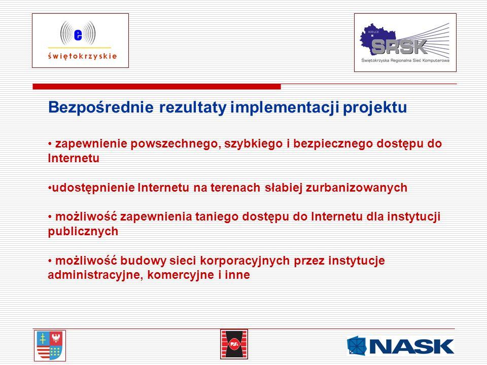 Bezpośrednie rezultaty implementacji projektu zapewnienie powszechnego, szybkiego i bezpiecznego dostępu do Internetu udostępnienie Internetu na teren
