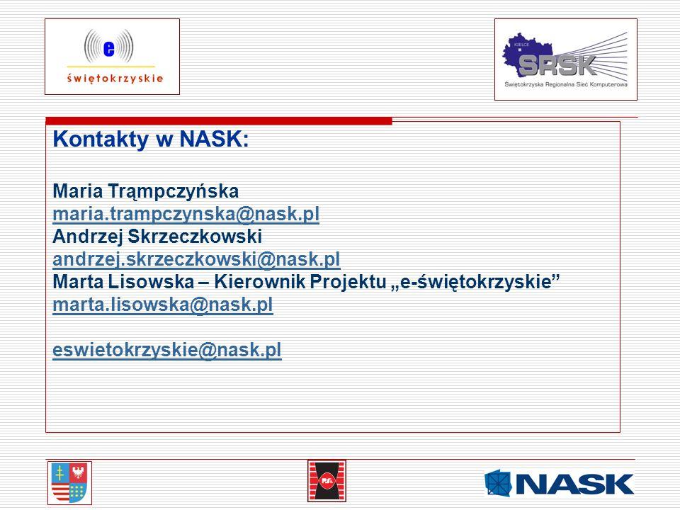Kontakty w NASK: Maria Trąmpczyńska maria.trampczynska@nask.pl Andrzej Skrzeczkowski andrzej.skrzeczkowski@nask.pl Marta Lisowska – Kierownik Projektu