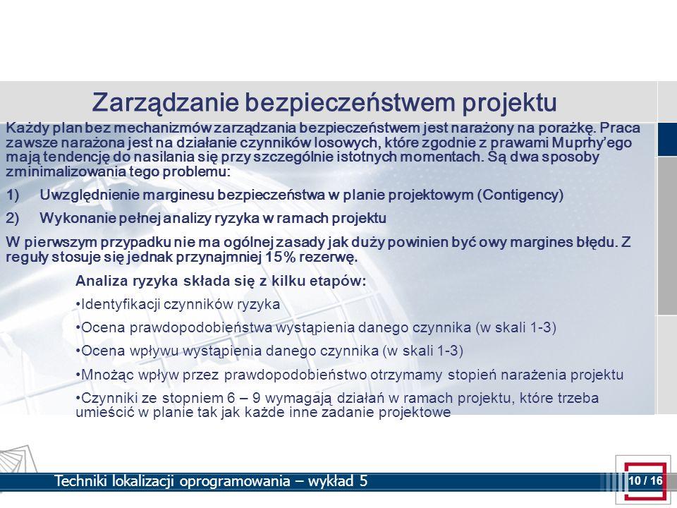 10 10 / 16 Techniki lokalizacji oprogramowania – wykład 5 Zarządzanie bezpieczeństwem projektu Każdy plan bez mechanizmów zarządzania bezpieczeństwem