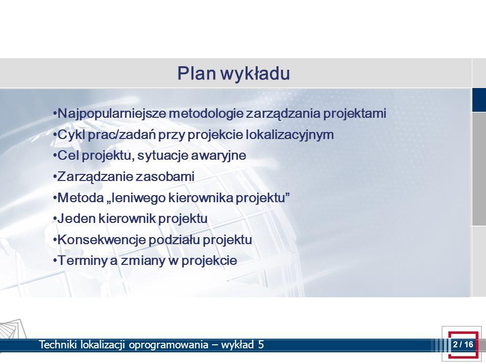 2 2 / 16 Techniki lokalizacji oprogramowania – wykład 5 Plan wykładu Najpopularniejsze metodologie zarządzania projektami Cykl prac/zadań przy projekc