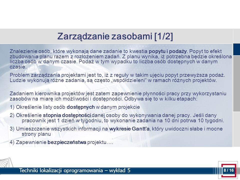 8 8 / 16 Techniki lokalizacji oprogramowania – wykład 5 Zarządzanie zasobami [1/2] Znalezienie osób, które wykonają dane zadanie to kwestia popytu i p