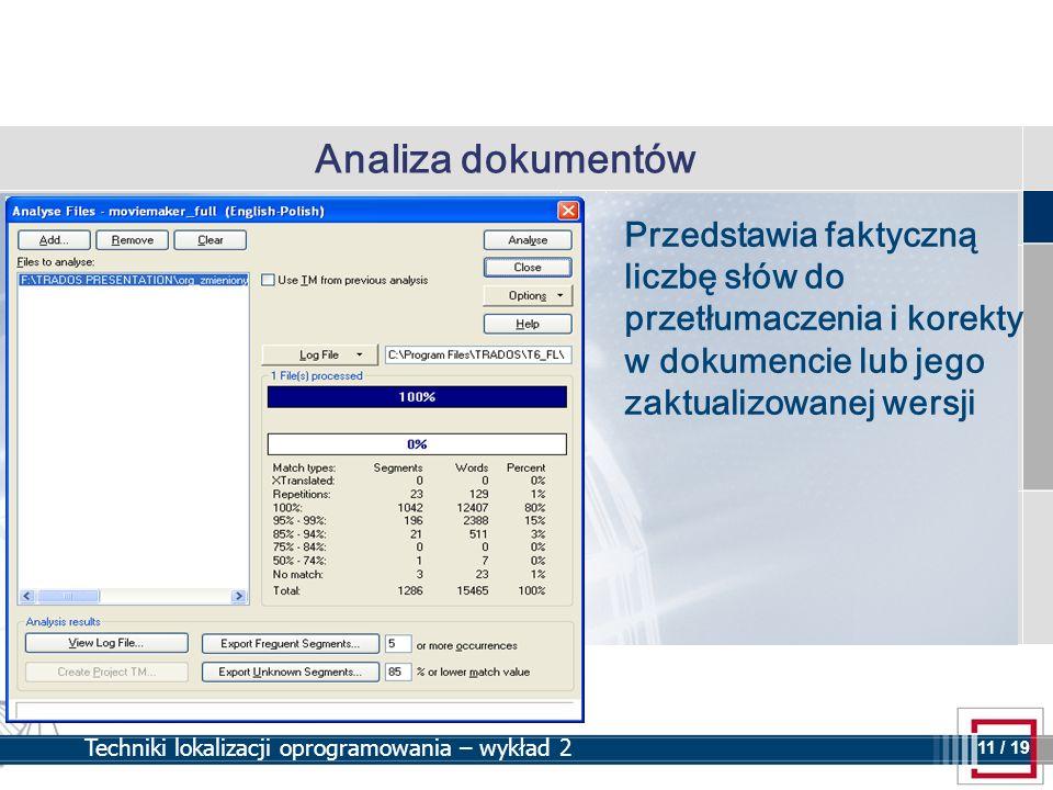 11 11 / 19 Techniki lokalizacji oprogramowania – wykład 2 Analiza dokumentów Przedstawia faktyczną liczbę słów do przetłumaczenia i korekty w dokumenc