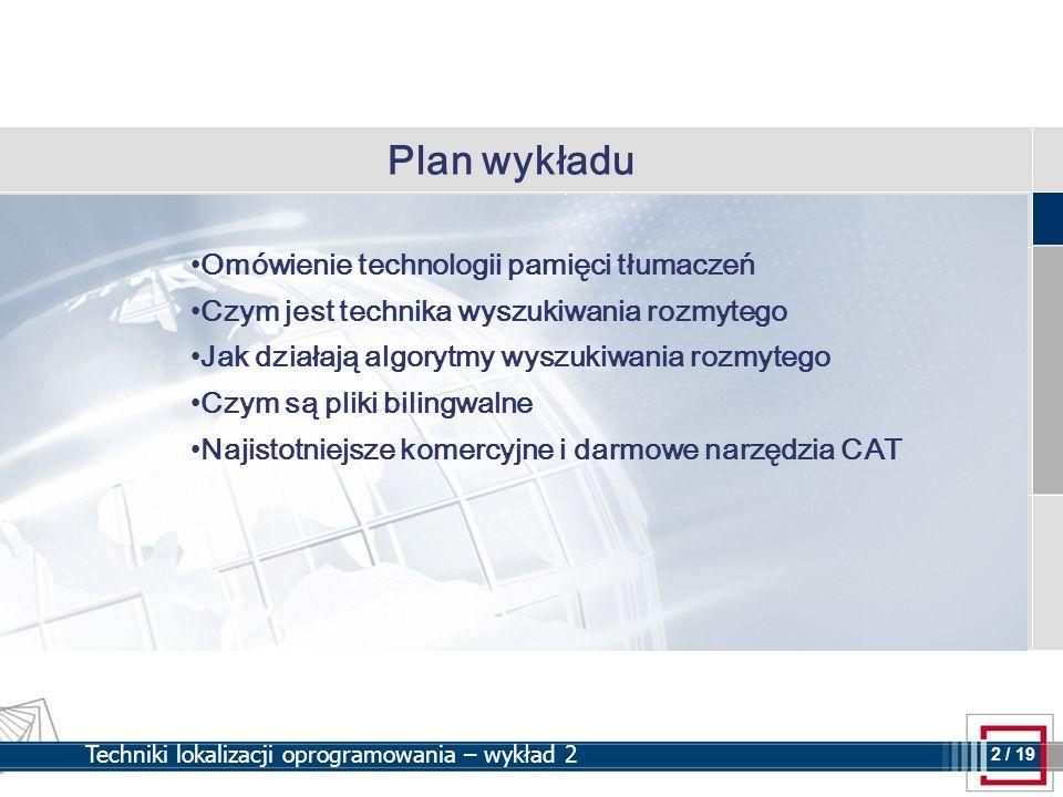 2 2 / 19 Techniki lokalizacji oprogramowania – wykład 2 Plan wykładu Omówienie technologii pamięci tłumaczeń Czym jest technika wyszukiwania rozmytego