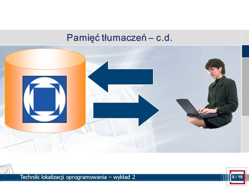5 5 / 19 Techniki lokalizacji oprogramowania – wykład 2 Pamięć tłumaczeń – c.d.