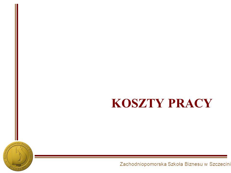 Zachodniopomorska Szkoła Biznesu w Szczecinie KOSZTY PRACY