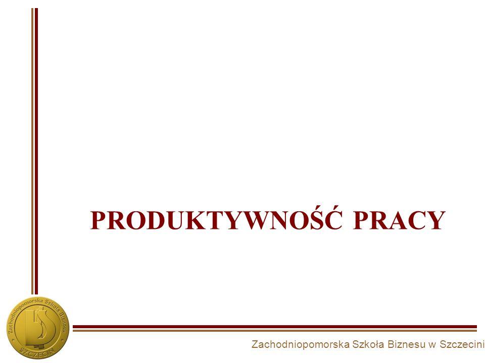 Zachodniopomorska Szkoła Biznesu w Szczecinie PRODUKTYWNOŚĆ PRACY