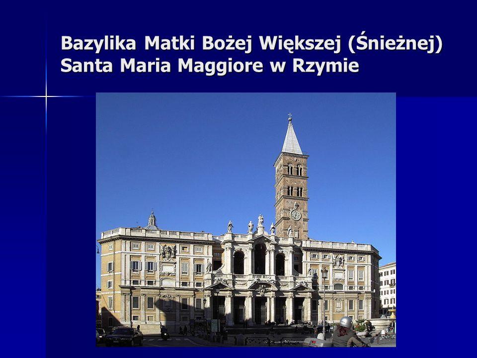 Bazylika Matki Bożej Większej (Śnieżnej) Santa Maria Maggiore w Rzymie
