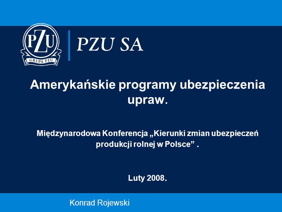 Konrad Rojewski Amerykańskie programy ubezpieczenia upraw. Międzynarodowa Konferencja Kierunki zmian ubezpieczeń produkcji rolnej w Polsce. Luty 2008.