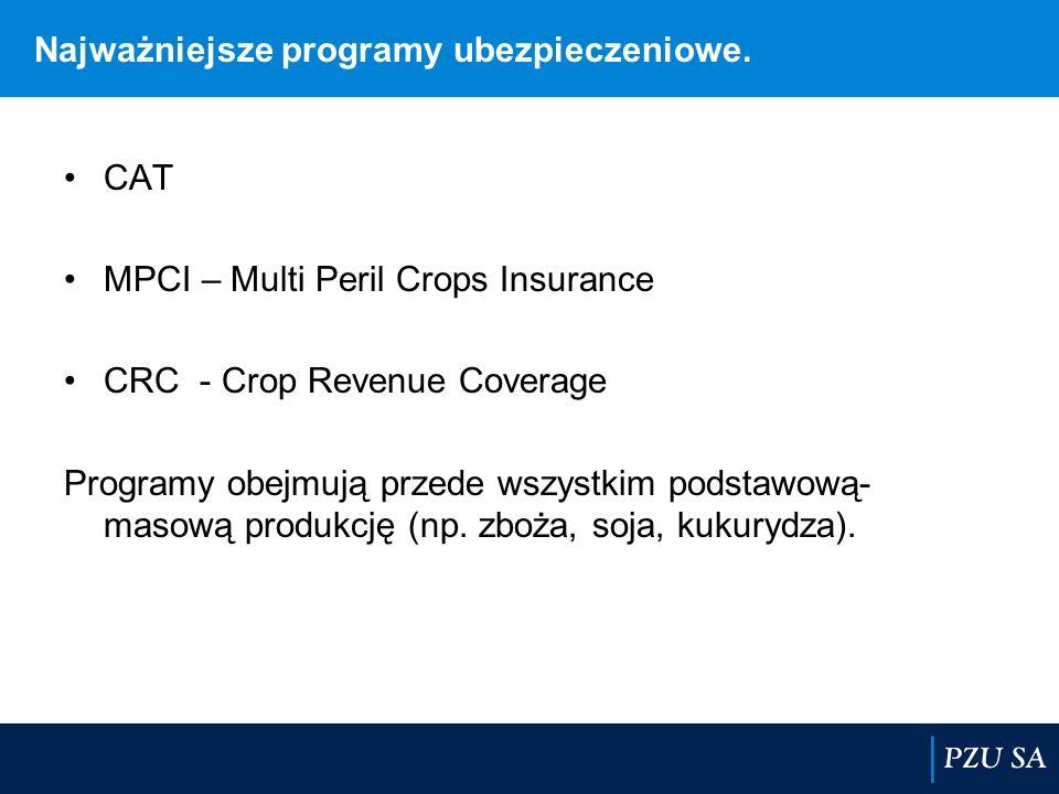 Najważniejsze programy ubezpieczeniowe. CAT MPCI – Multi Peril Crops Insurance CRC - Crop Revenue Coverage Programy obejmują przede wszystkim podstawo