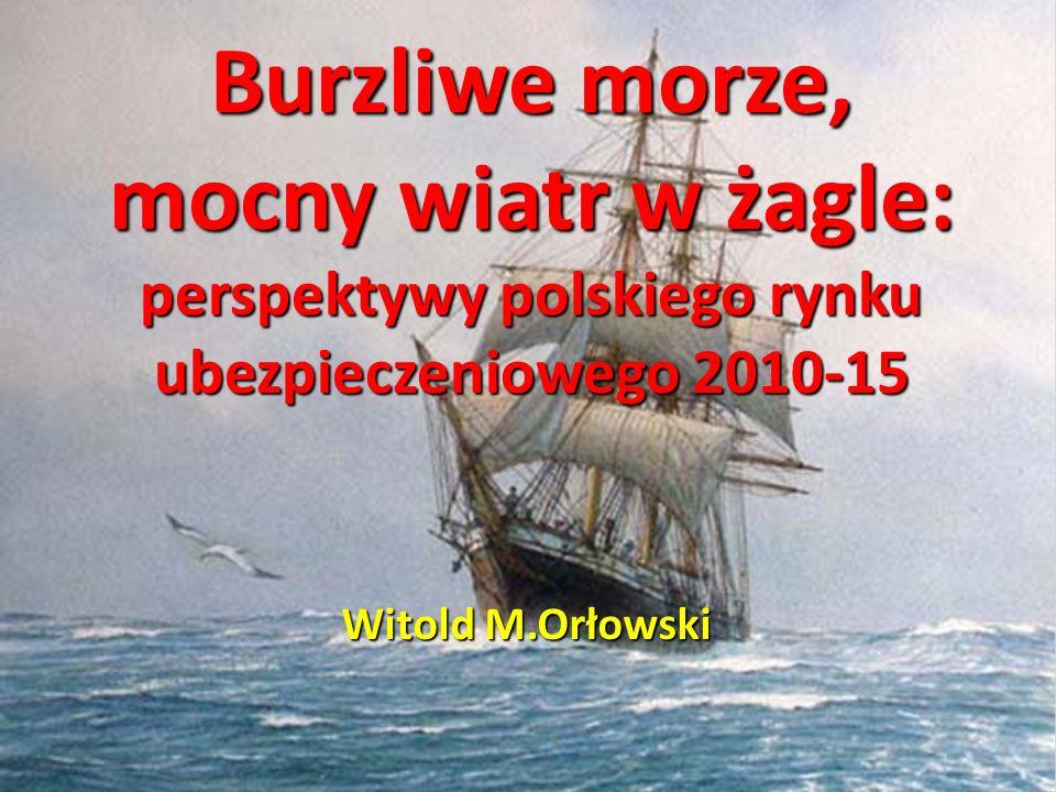 Burzliwe morze, mocny wiatr w żagle: perspektywy polskiego rynku ubezpieczeniowego 2010-15 Witold M.Orłowski
