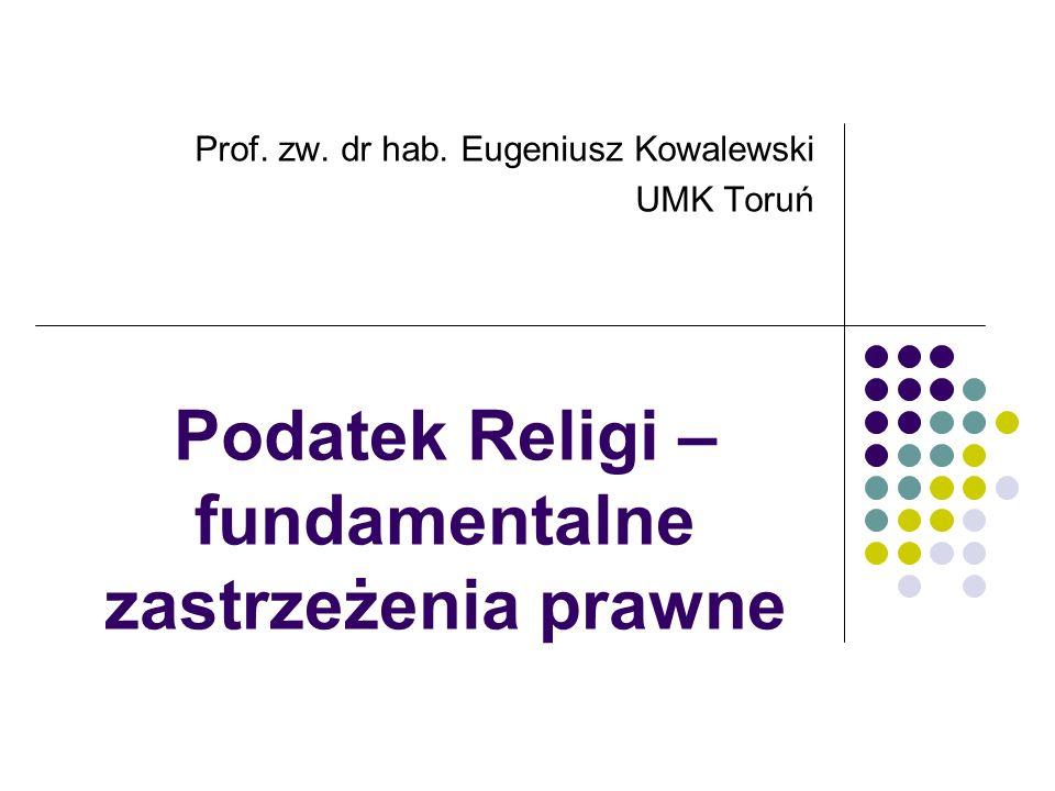 Podatek Religi – fundamentalne zastrzeżenia prawne Prof. zw. dr hab. Eugeniusz Kowalewski UMK Toruń