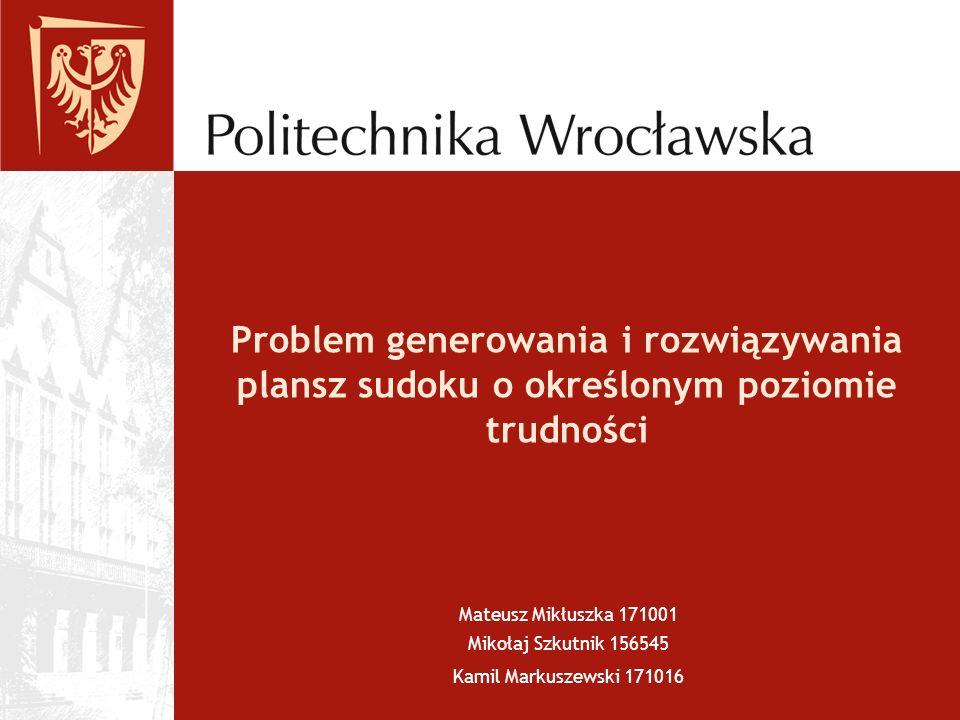 Problem generowania i rozwiązywania plansz sudoku o określonym poziomie trudności Mateusz Mikłuszka 171001 Mikołaj Szkutnik 156545 Kamil Markuszewski