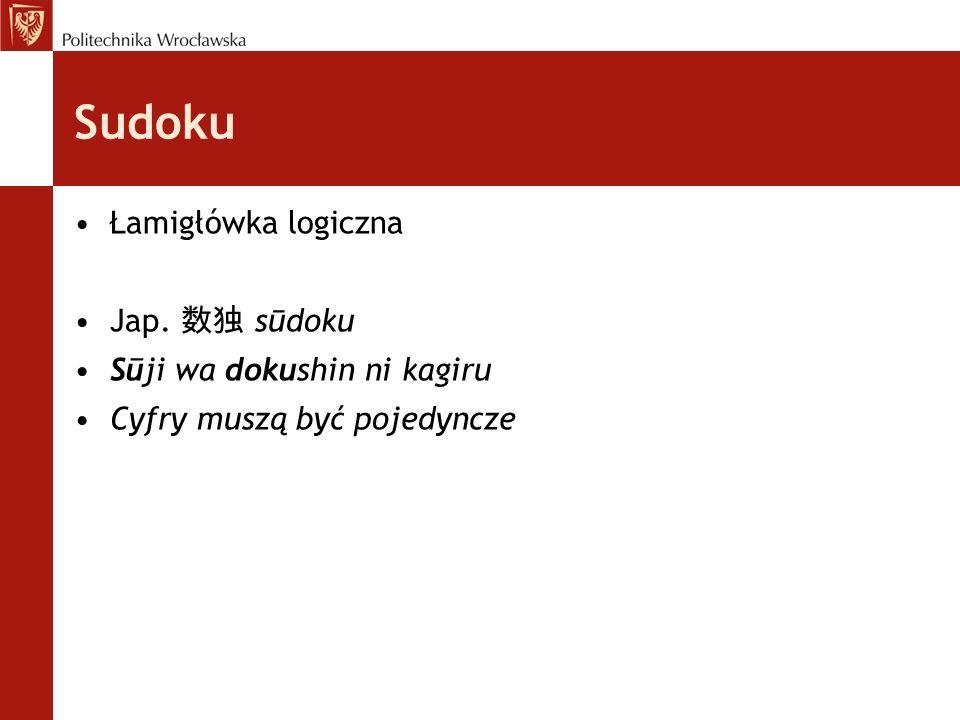 Sudoku Łamigłówka logiczna Jap. sūdoku Sūji wa dokushin ni kagiru Cyfry muszą być pojedyncze