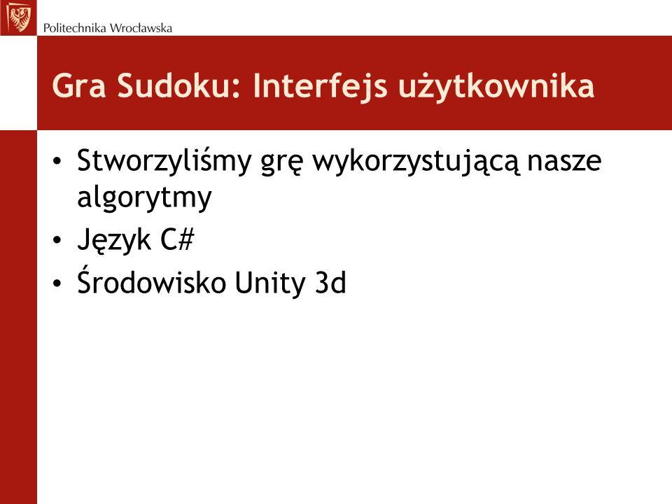 Gra Sudoku: Interfejs użytkownika Stworzyliśmy grę wykorzystującą nasze algorytmy Język C# Środowisko Unity 3d