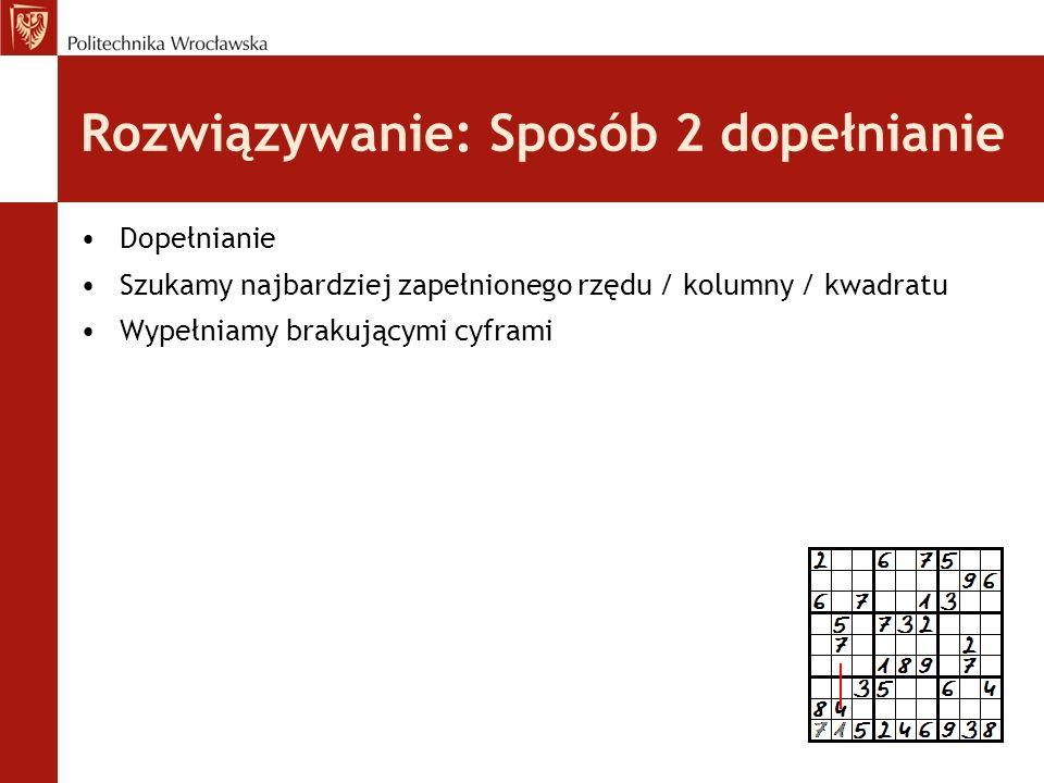 Rozwiązywanie: Sposób 2 dopełnianie Dopełnianie Szukamy najbardziej zapełnionego rzędu / kolumny / kwadratu Wypełniamy brakującymi cyframi