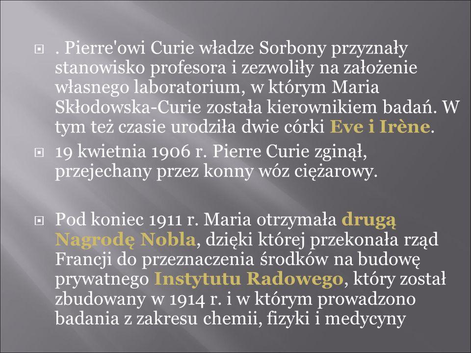 . Pierre'owi Curie władze Sorbony przyznały stanowisko profesora i zezwoliły na założenie własnego laboratorium, w którym Maria Skłodowska-Curie zosta