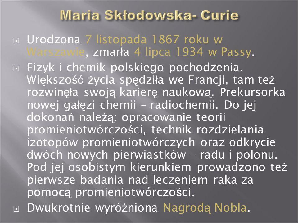 Urodzona 7 listopada 1867 roku w Warszawie, zmar ł a 4 lipca 1934 w Passy. Fizyk i chemik polskiego pochodzenia. Wi ę kszo ść ż ycia sp ę dzi ł a we F