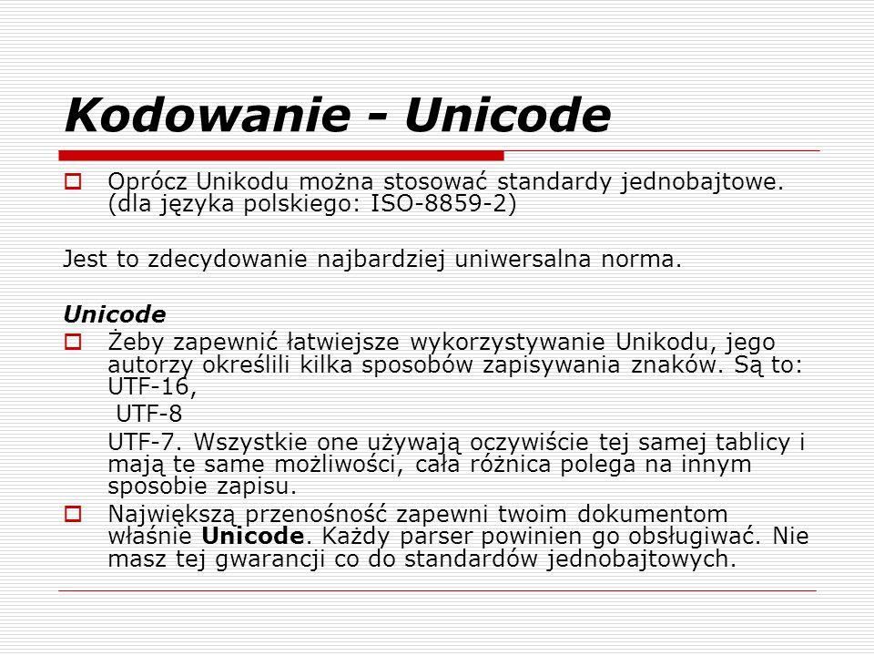 Kodowanie - Unicode Oprócz Unikodu można stosować standardy jednobajtowe.