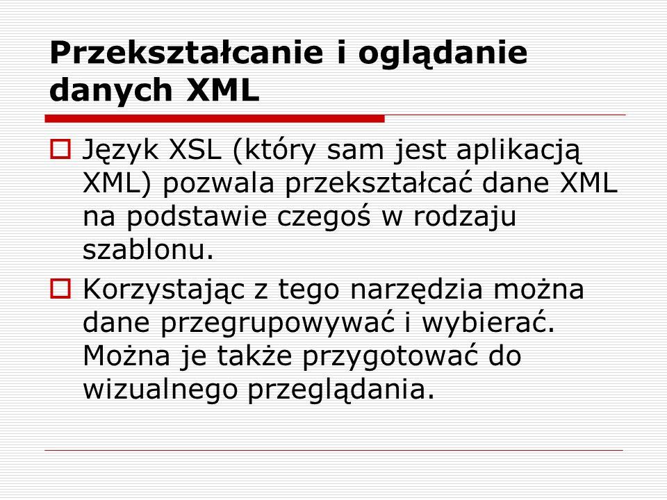 Język XSL (który sam jest aplikacją XML) pozwala przekształcać dane XML na podstawie czegoś w rodzaju szablonu.