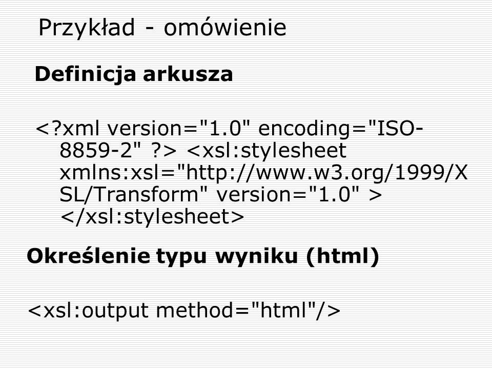 Przykład - omówienie Definicja arkusza Określenie typu wyniku (html)