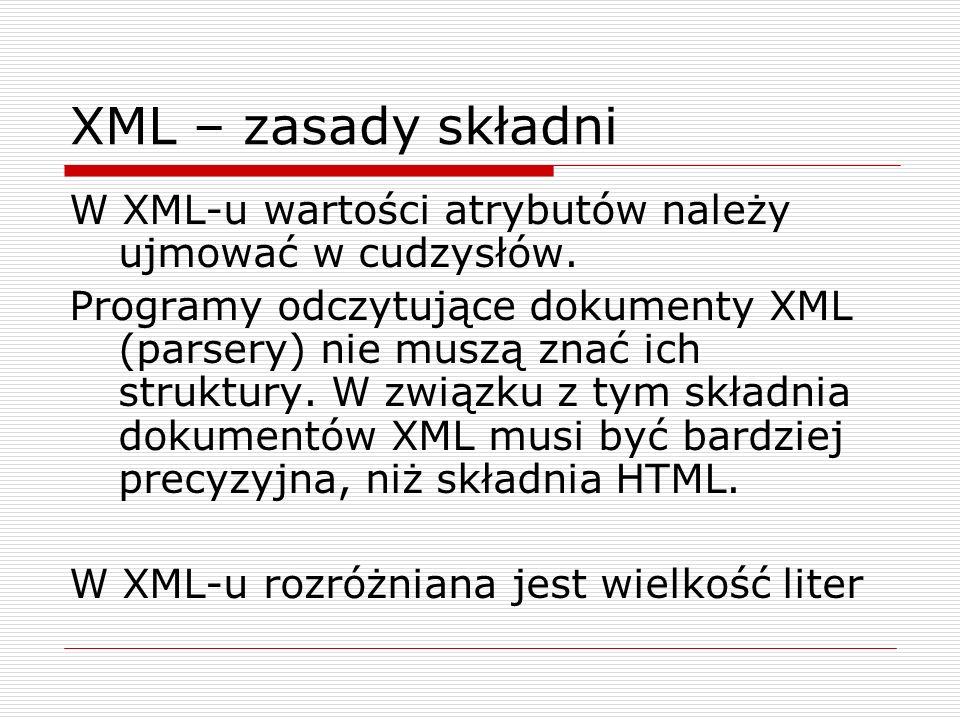 XML – zasady składni W XML-u wartości atrybutów należy ujmować w cudzysłów.
