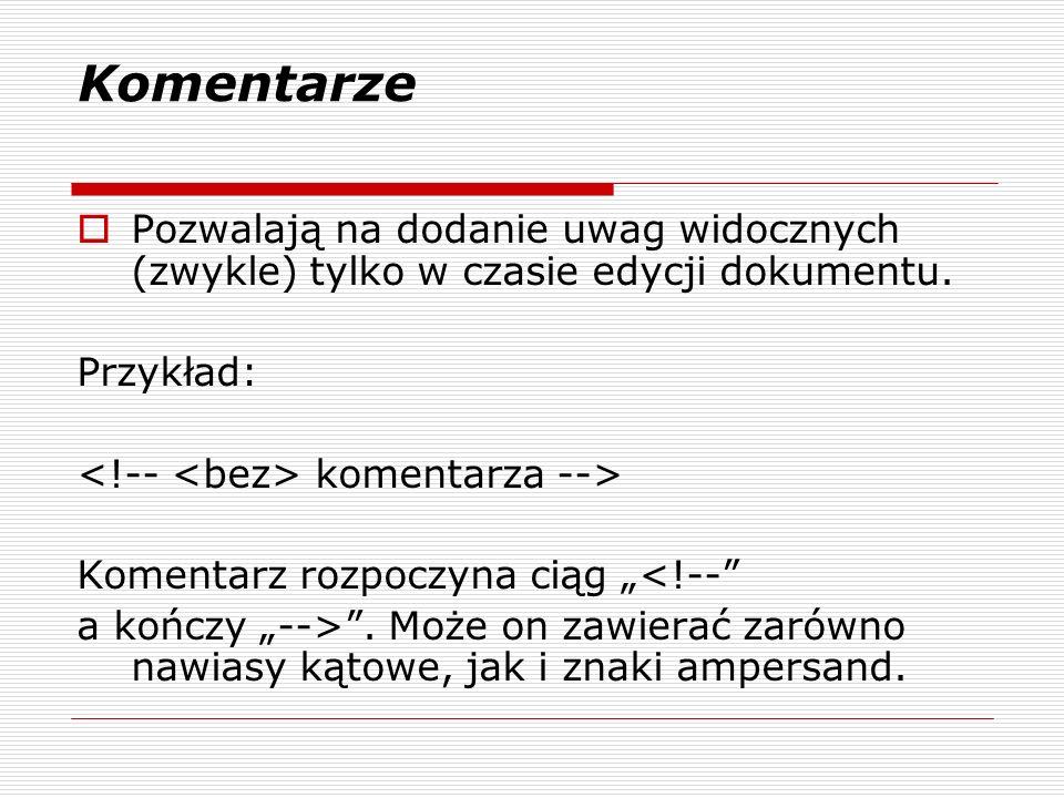 Komentarze Pozwalają na dodanie uwag widocznych (zwykle) tylko w czasie edycji dokumentu.