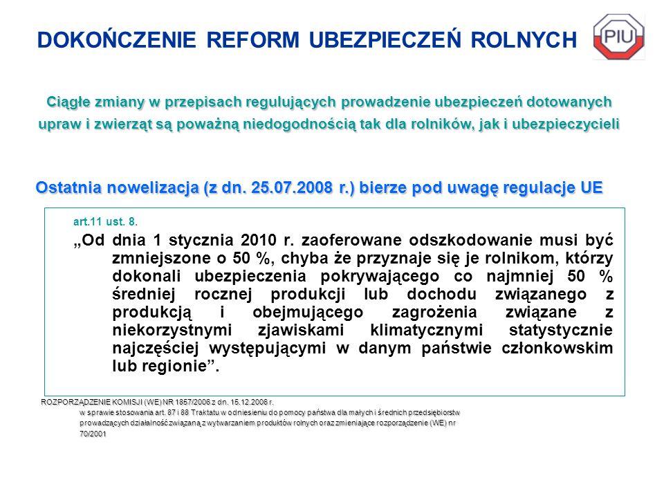 DOKOŃCZENIE REFORM UBEZPIECZEŃ ROLNYCH art.11 ust. 8. Od dnia 1 stycznia 2010 r. zaoferowane odszkodowanie musi być zmniejszone o 50 %, chyba że przyz