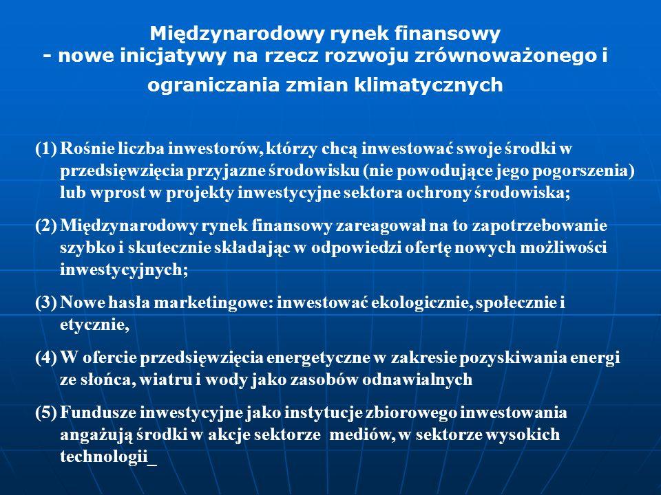 (1)Rośnie liczba inwestorów, którzy chcą inwestować swoje środki w przedsięwzięcia przyjazne środowisku (nie powodujące jego pogorszenia) lub wprost w