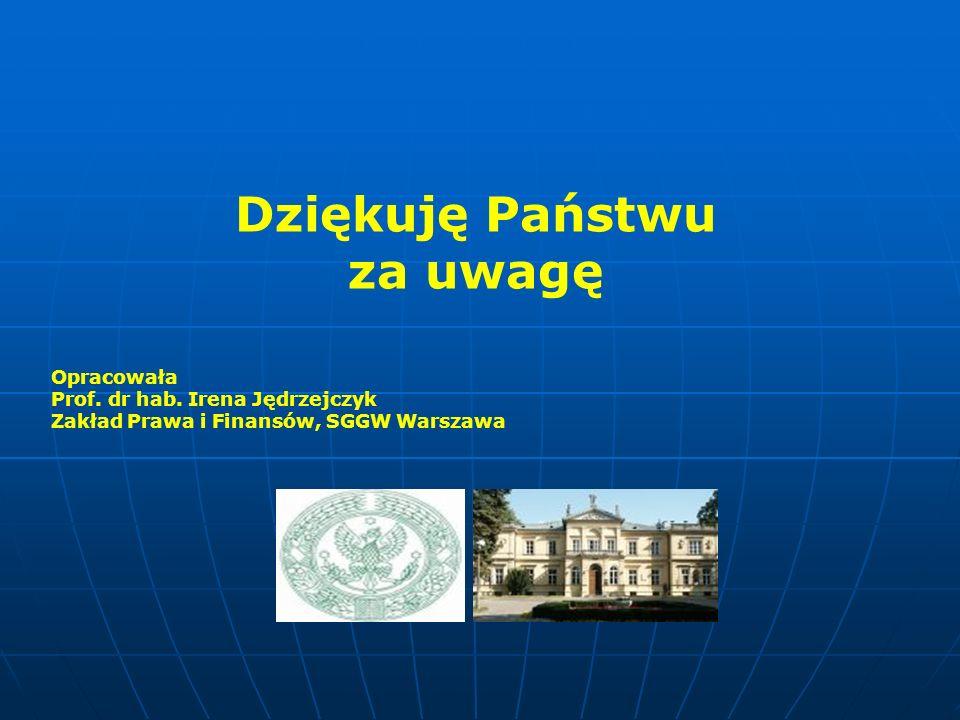 Dziękuję Państwu za uwagę Opracowała Prof. dr hab. Irena Jędrzejczyk Zakład Prawa i Finansów, SGGW Warszawa
