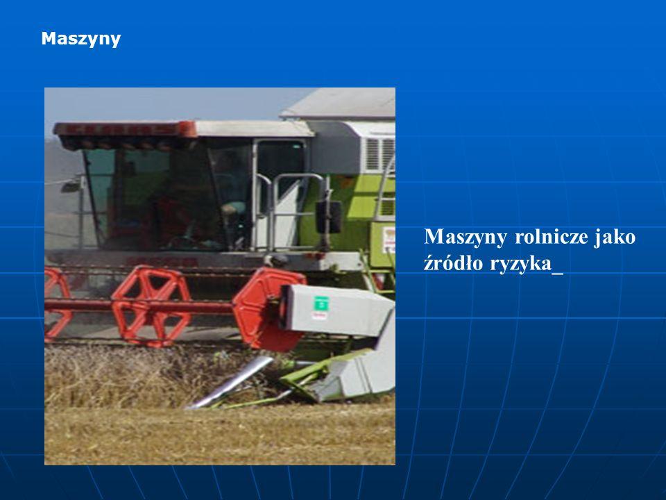 Maszyny rolnicze jako źródło ryzyka_ Maszyny