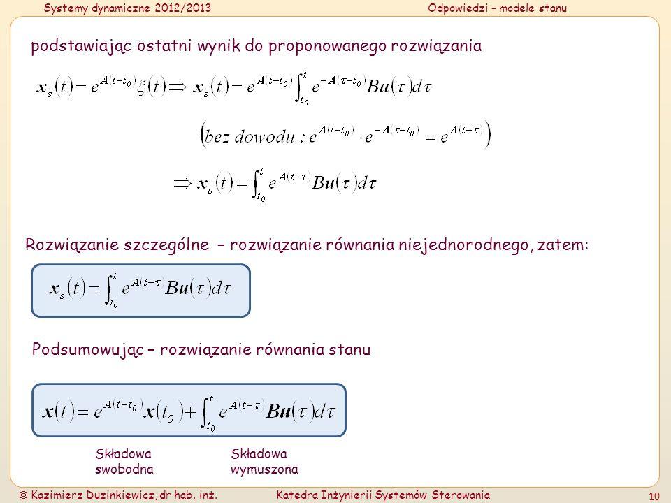 Systemy dynamiczne 2012/2013Odpowiedzi – modele stanu Kazimierz Duzinkiewicz, dr hab. inż.Katedra Inżynierii Systemów Sterowania 10 podstawiając ostat