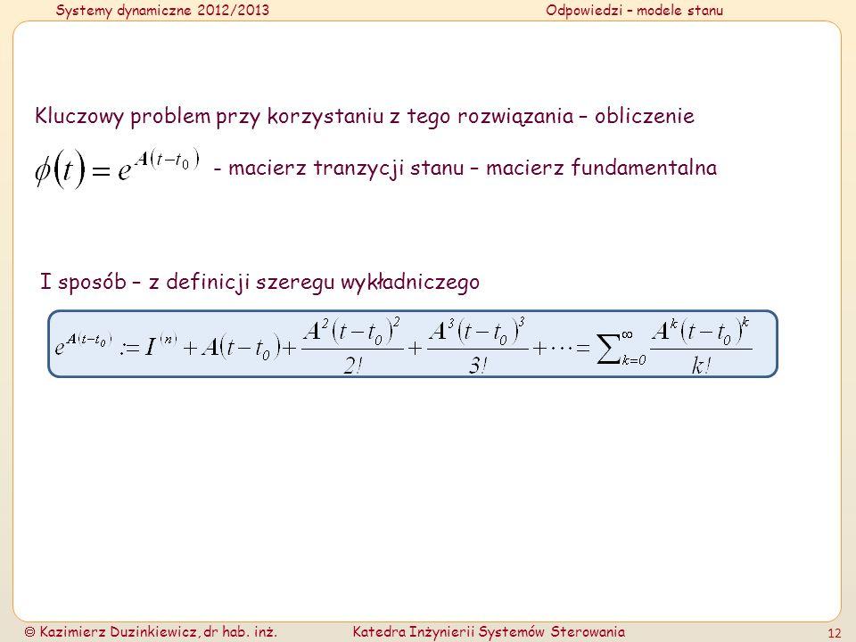 Systemy dynamiczne 2012/2013Odpowiedzi – modele stanu Kazimierz Duzinkiewicz, dr hab. inż.Katedra Inżynierii Systemów Sterowania 12 Kluczowy problem p