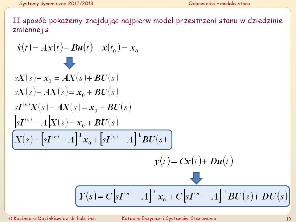 Systemy dynamiczne 2012/2013Odpowiedzi – modele stanu Kazimierz Duzinkiewicz, dr hab. inż.Katedra Inżynierii Systemów Sterowania 19 II sposób pokażemy
