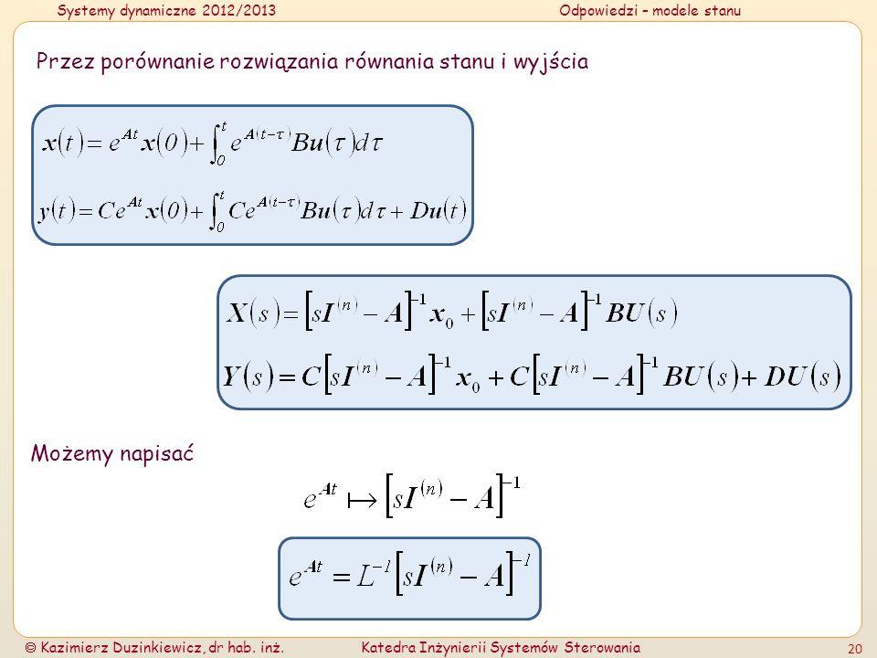 Systemy dynamiczne 2012/2013Odpowiedzi – modele stanu Kazimierz Duzinkiewicz, dr hab. inż.Katedra Inżynierii Systemów Sterowania 20 Przez porównanie r