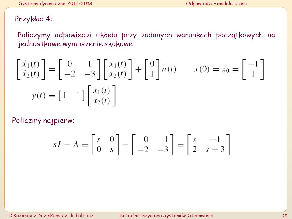 Systemy dynamiczne 2012/2013Odpowiedzi – modele stanu Kazimierz Duzinkiewicz, dr hab. inż.Katedra Inżynierii Systemów Sterowania 25 Przykład 4: Policz