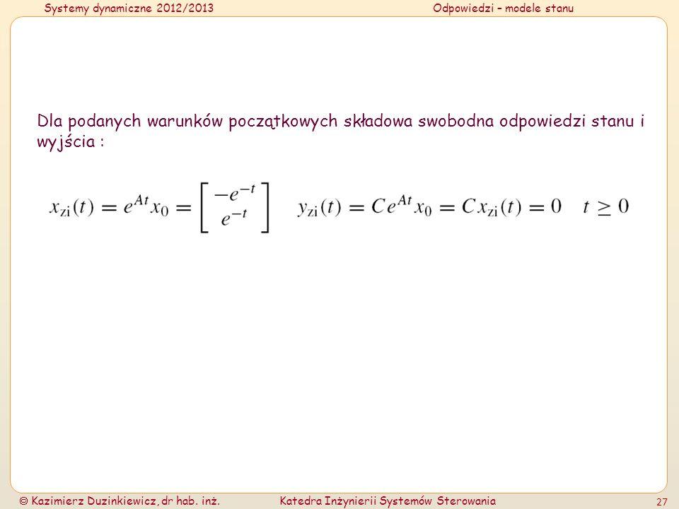 Systemy dynamiczne 2012/2013Odpowiedzi – modele stanu Kazimierz Duzinkiewicz, dr hab. inż.Katedra Inżynierii Systemów Sterowania 27 Dla podanych warun