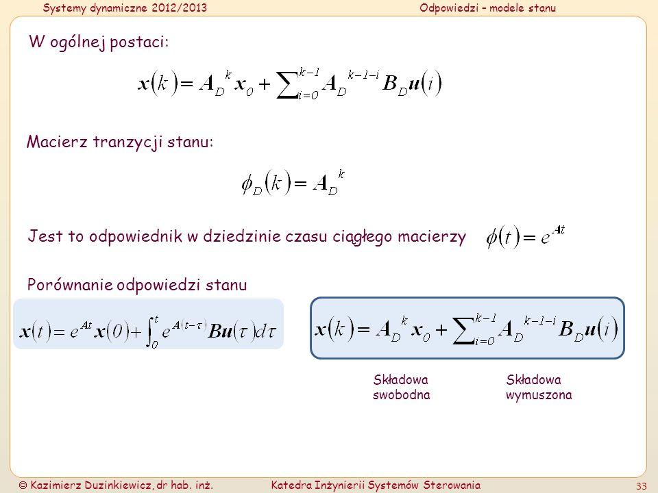 Systemy dynamiczne 2012/2013Odpowiedzi – modele stanu Kazimierz Duzinkiewicz, dr hab. inż.Katedra Inżynierii Systemów Sterowania 33 W ogólnej postaci: