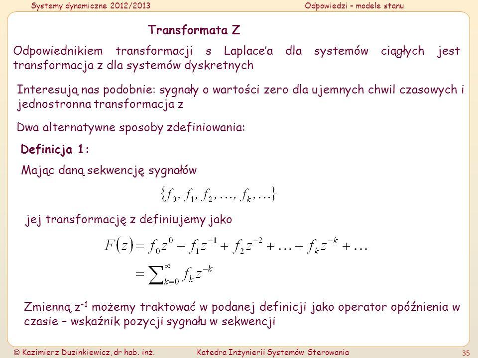 Systemy dynamiczne 2012/2013Odpowiedzi – modele stanu Kazimierz Duzinkiewicz, dr hab. inż.Katedra Inżynierii Systemów Sterowania 35 Transformata Z Odp