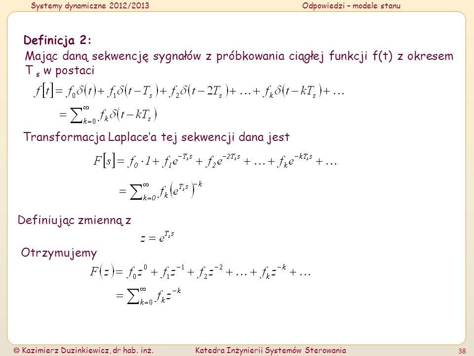 Systemy dynamiczne 2012/2013Odpowiedzi – modele stanu Kazimierz Duzinkiewicz, dr hab. inż.Katedra Inżynierii Systemów Sterowania 38 Transformacja Lapl