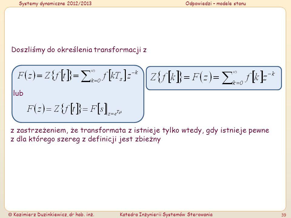 Systemy dynamiczne 2012/2013Odpowiedzi – modele stanu Kazimierz Duzinkiewicz, dr hab. inż.Katedra Inżynierii Systemów Sterowania 39 Doszliśmy do okreś